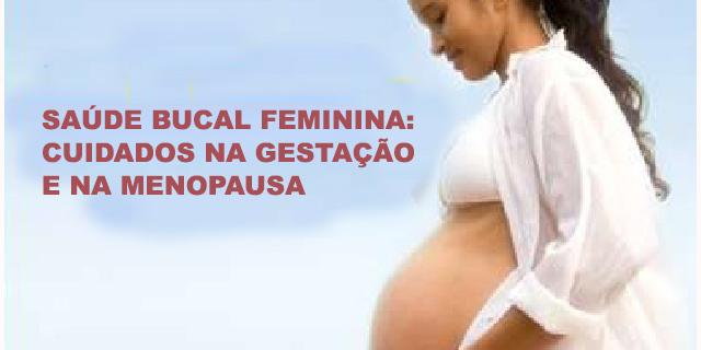 Saúde bucal feminina: cuidados na gestação e na menopausa